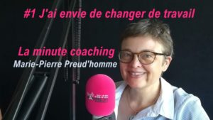 La minute coaching #1 J'ai envie de changer de travail
